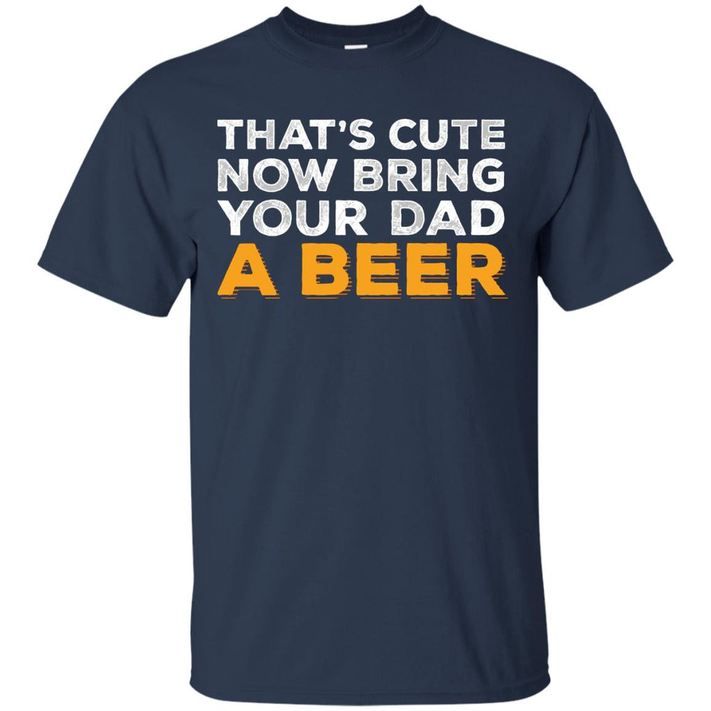 That's Cute Now Bring Your Dad A Beer - The Beer Life