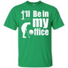 I'll Be In My Office T-Shirt Apparel - The Beer Lodge