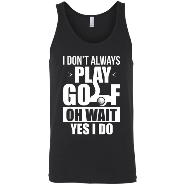 I Don't Always Play Golf Oh Wait Yes, I Do Tank Top Apparel - The Beer Lodge