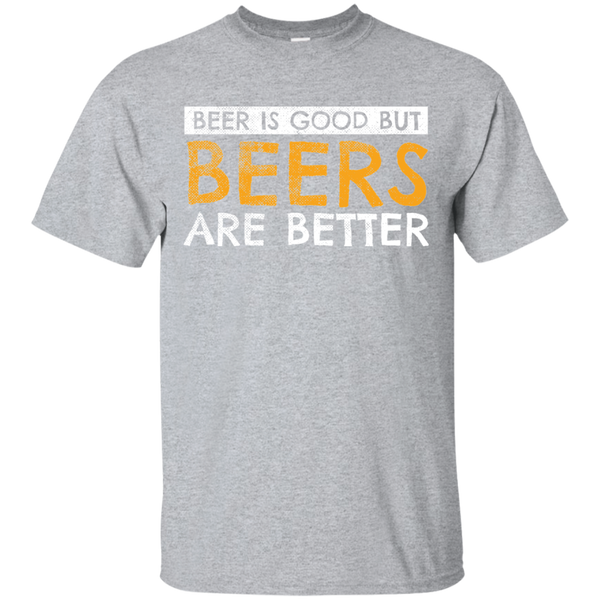 Beer Is Good But Beers Are Better T-Shirt Apparel - The Beer Lodge