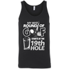 My Best Round Of Golf Starts At The 19th Hole Tank Top Apparel - The Beer Lodge