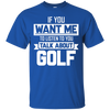 If You Want Me To Listen To You Talk About Golf T-Shirt Apparel - The Beer Lodge