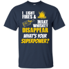 I Light Fires And Make Whiskey Disappear T-Shirt Apparel - The Beer Lodge