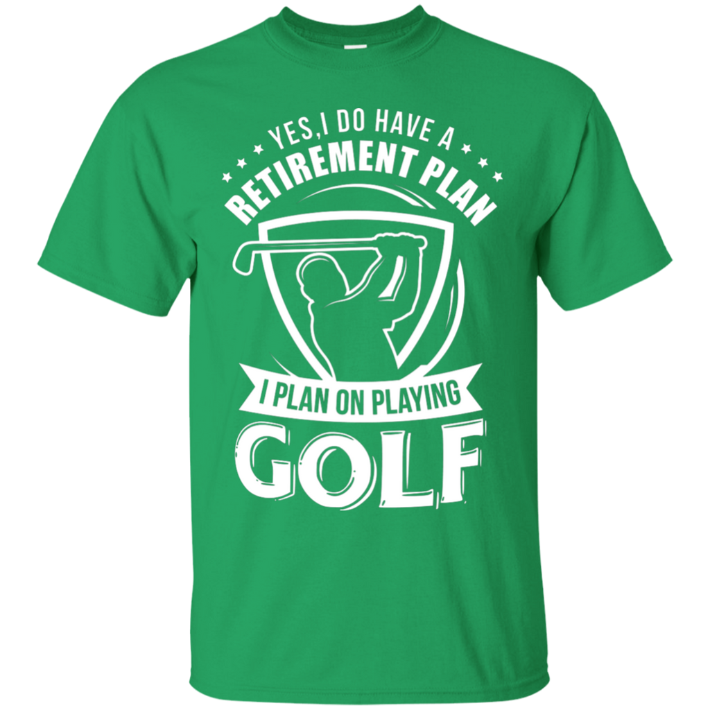 Yes I Do Have A Retirement Plan, I Plan On Playing Golf T-Shirt Apparel - The Beer Lodge