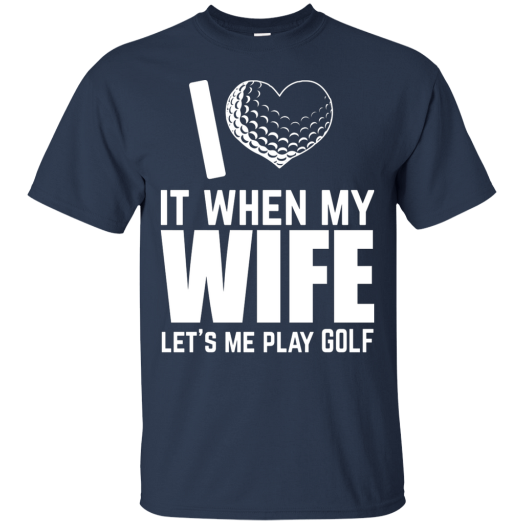 I Love It When My Wife Lets Me Play Golf T-Shirt Apparel - The Beer Lodge