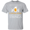 That's What I Do I Drink Beer And I Know Things T-Shirt Apparel - The Beer Lodge