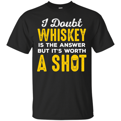 I Doubt Whiskey Is The Answer But It's Worth A Shot T-Shirt
