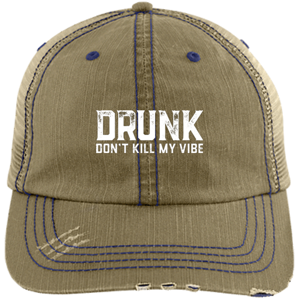 Drunk Don't Kill My Vibe Trucker Cap Hats - The Beer Lodge