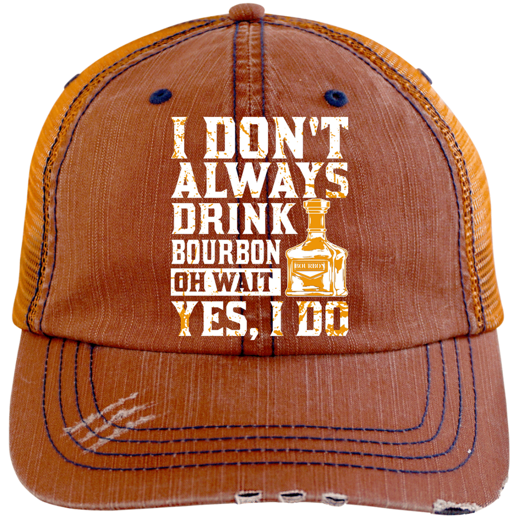 I Don't Always Drink Bourbon Oh Wait Yes, I Do Trucker Cap Hats - The Beer Lodge