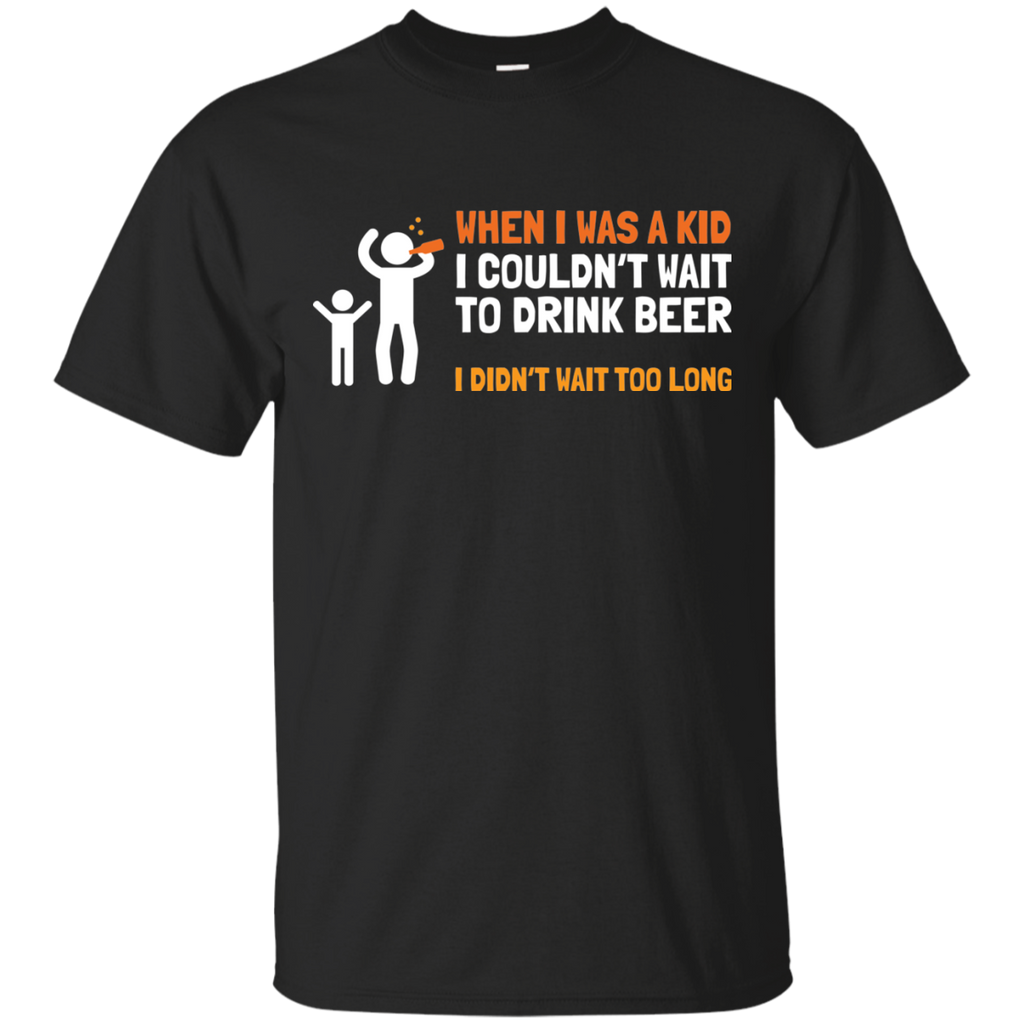 When I Was Kid, I couldn't Wait To Drink Beer T-Shirt - The Beer Life