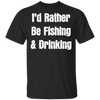 I'd Rather Be Fishing & Drinking T-Shirt Apparel - The Beer Lodge