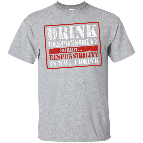 Drink Responsibly? Shhhit... Responsibility Is Why I Drink T-Shirt Apparel - The Beer Lodge