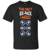 The Only Six-Pack I need T-Shirt Apparel - The Beer Lodge