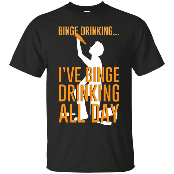 Binge Drinking...I've Binge Drinking All Day T-Shirt Apparel - The Beer Lodge