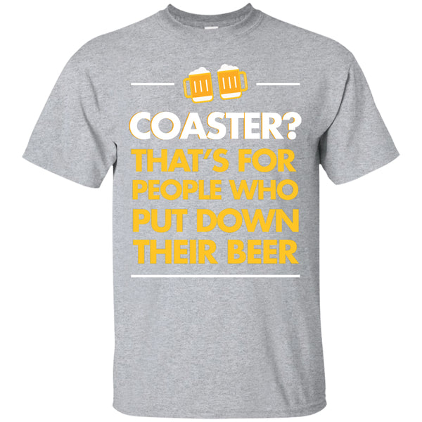 Apparel - Coaster? That's For People Who Put Down Their Beer