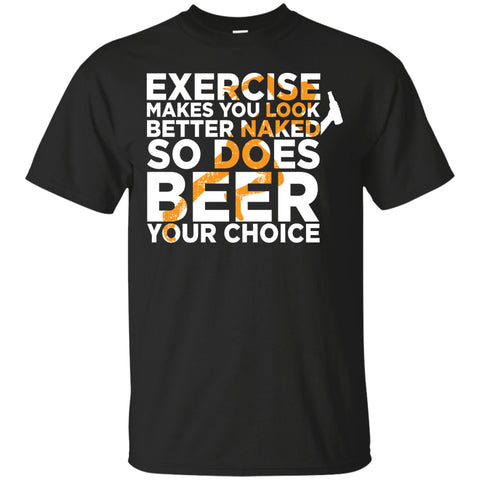 Exercise Makes You Look Better Naked T-Shirt Apparel - The Beer Lodge