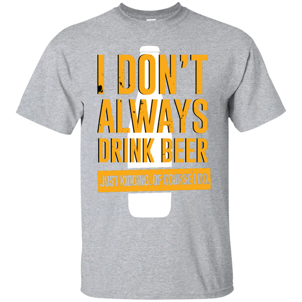 I Don't Always Drink Beer T-Shirt Apparel - The Beer Lodge