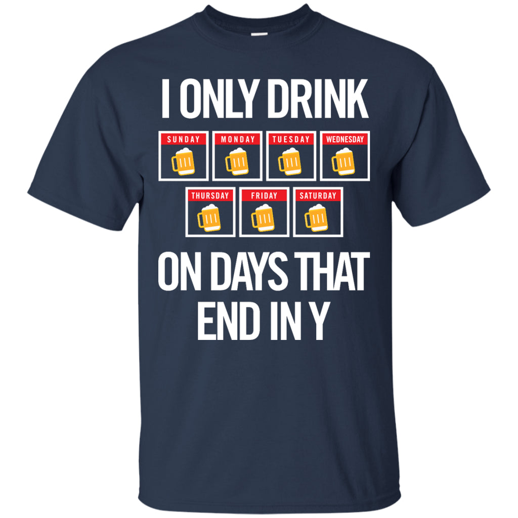 I Only Drink On Days That End In Y T-Shirt Apparel - The Beer Lodge