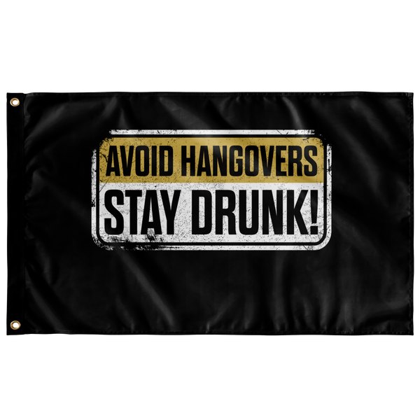 Avoid Hangovers Stay Drunk Flag - The Beer Life
