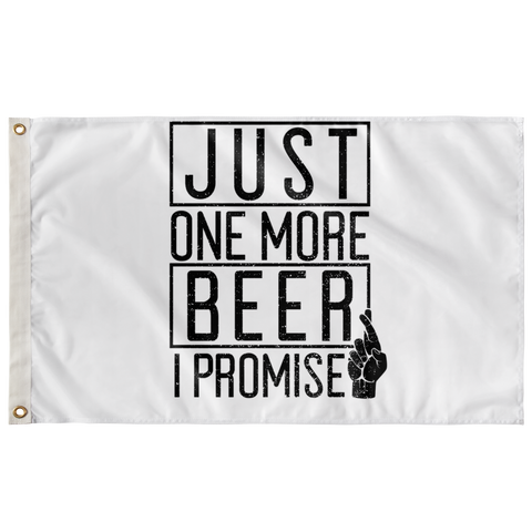 Just One More Beer I Promise Flag Flags - The Beer Lodge