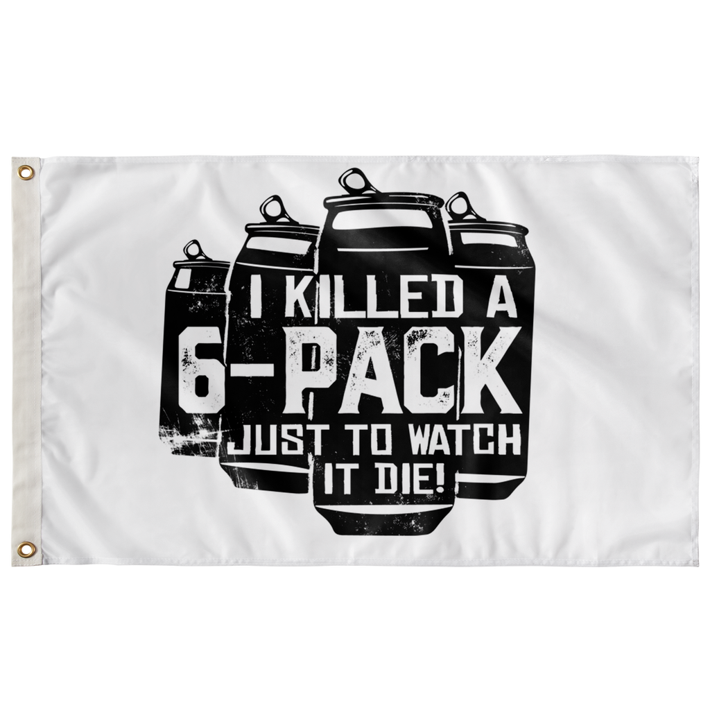 I Killed A 6-Pack Just To Watch It Die Flag Flags - The Beer Lodge