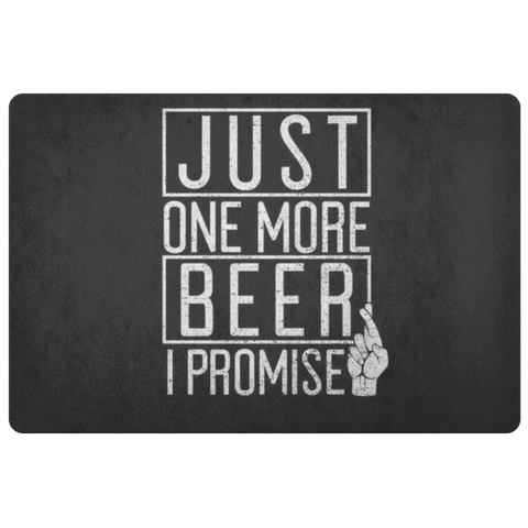 Just One More Beer I Promise Doormat Doormat - The Beer Lodge