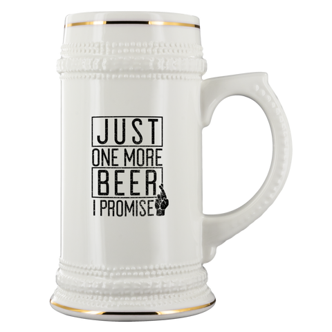 Just One More Beer I Promise Beer Stein Drinkware - The Beer Lodge