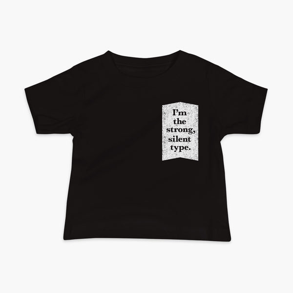 I'm the strong, silent type. - Infant T-Shirt