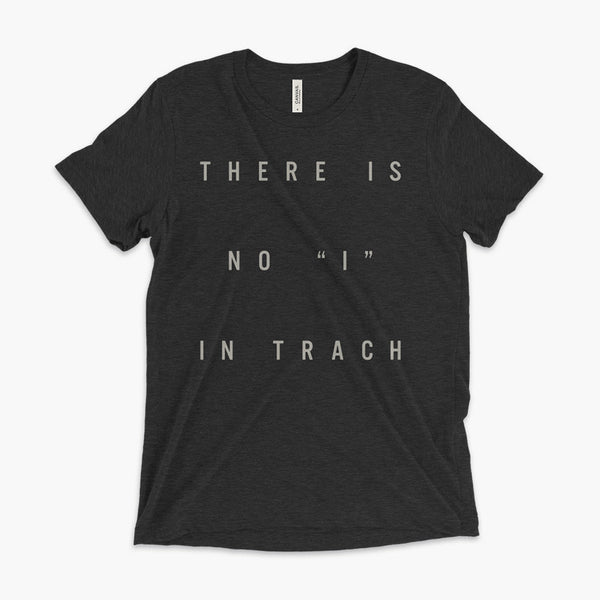 "There is no ""I"" in Trach Tee - Trach Empowerment - Gold text on black tri-blend tee"