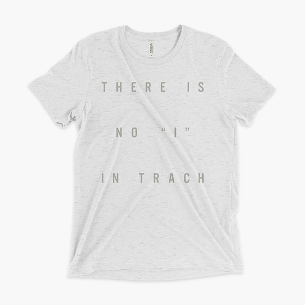 "There is no ""I"" in Trach Tee - Trach Empowerment - Gold text on white tri-blend tee"