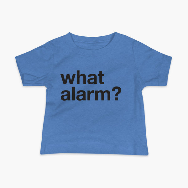 black text left justified on a blue infant t-shirt that simply says what alarm?