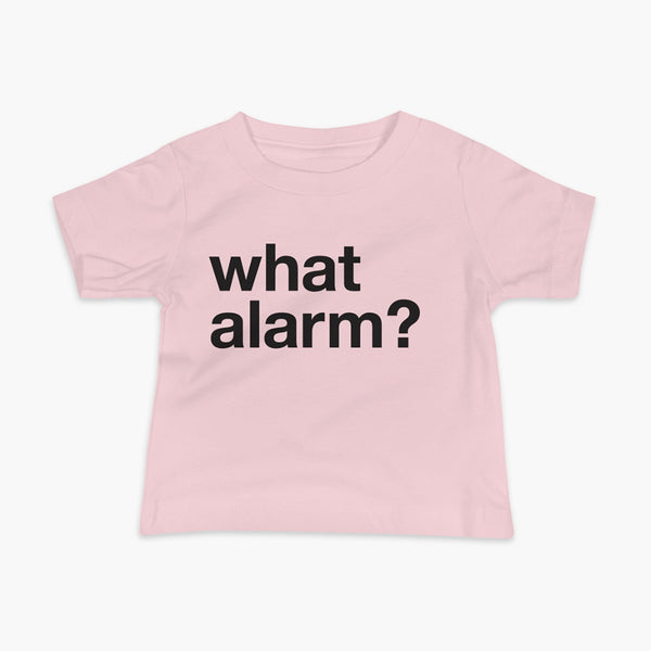 black text left justified on a pink infant t-shirt that simply says what alarm?