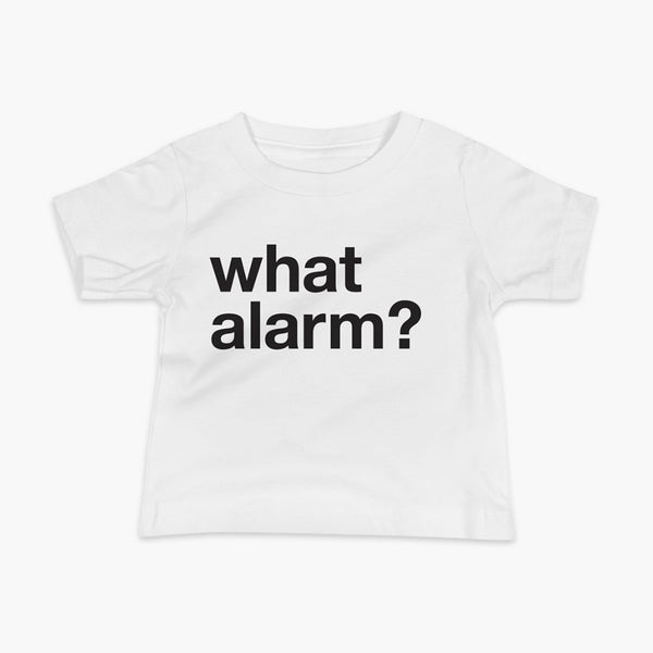 black text left justified on a white infant t-shirt that simply says what alarm?