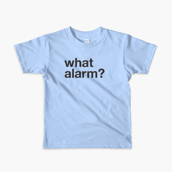 black text left justified on a blue kids t-shirt that simply says what alarm?
