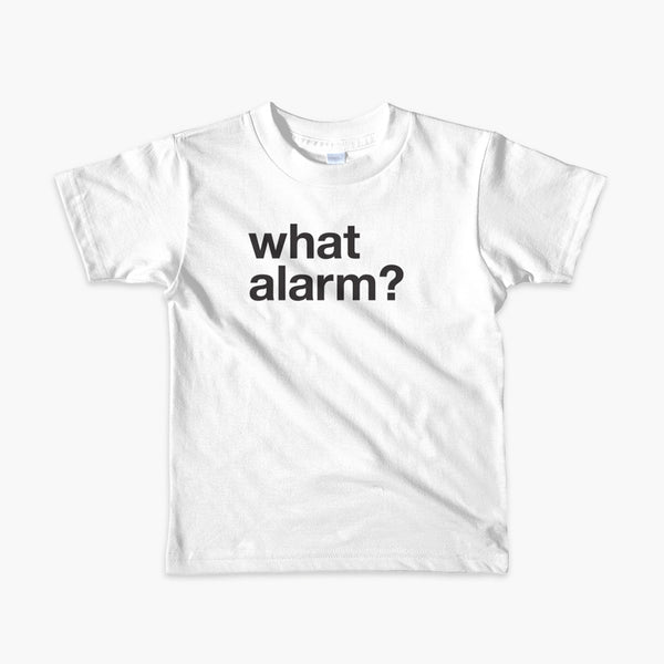 black text left justified on a white kids t-shirt that simply says what alarm?