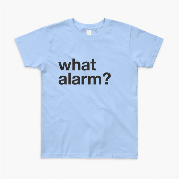 black text left justified on a blue youth t-shirt that simply says what alarm?