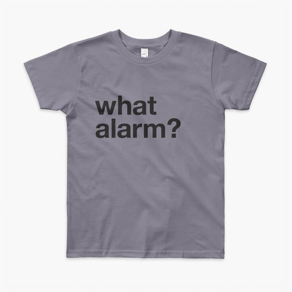 black text left justified on a slate youth t-shirt that simply says what alarm?