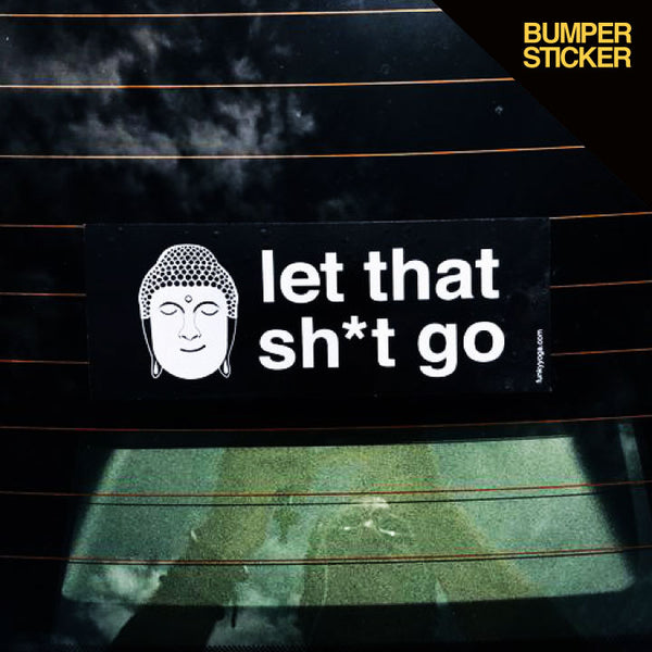 LET THAT SH*T GO VYNIL BUMPER STICKER 3 x 8 INCHES