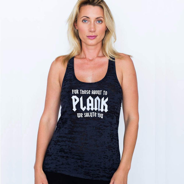 FOR THOSE ABOUT TO PLANK ~ BLACK BURNOUT RACER TANK