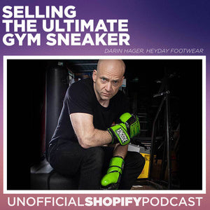 Bringing The Ultimate Gym Sneaker to Market - EPISODE 214 The Unofficial Shopify Podcast