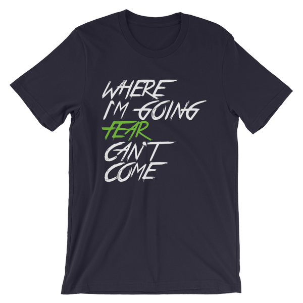 Fear Can't Come Tees