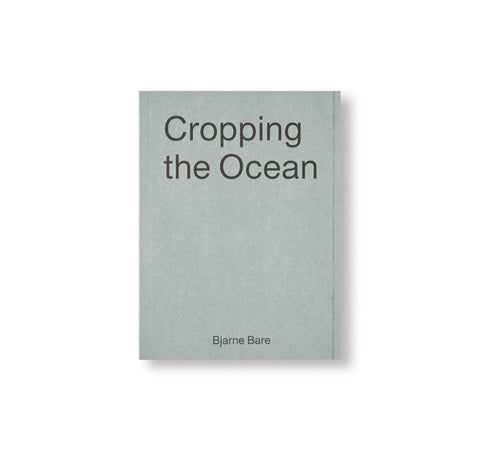 CROPPING THE OCEAN by Bjarne Bare