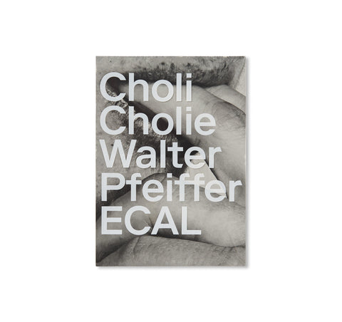 CHOLI CHOLIE by Walter Pfeiffer & ECAL