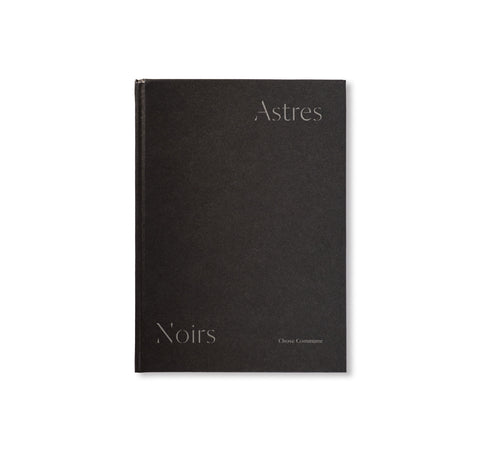 ASTRES NOIRS by Katrin Koenning & Sarker Protick