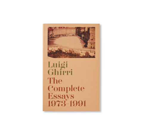 THE COMPLETE ESSAYS 1973-1991 by Luigi Ghirri