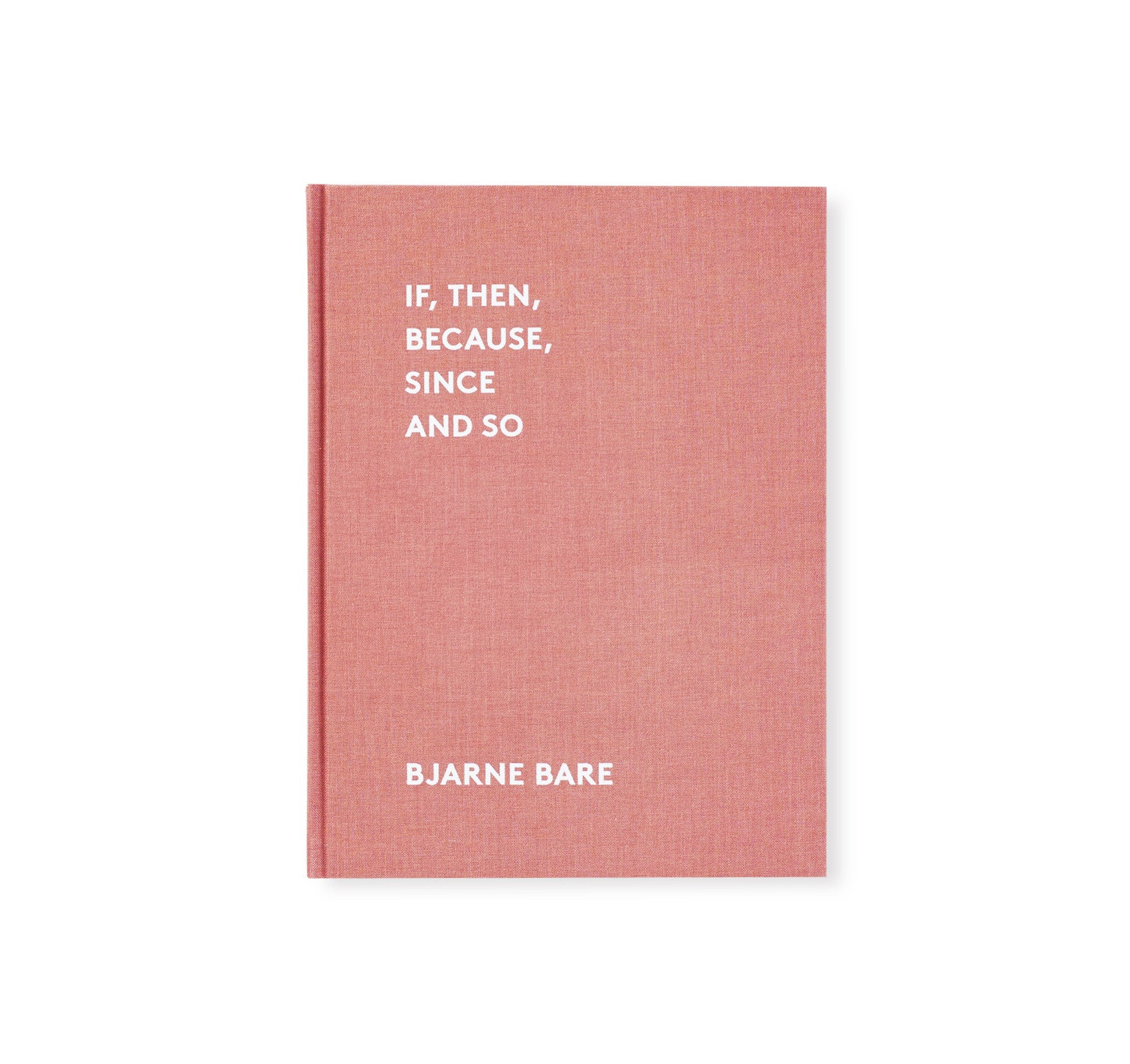 IF, THEN, BECAUSE, SINCE AND SO by Bjarne Bare