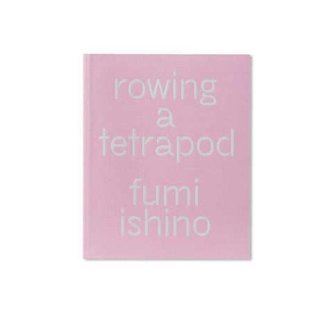 ROWING A TETRAPOD by Fumi Ishino