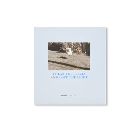 I HEAR THE LEAVES AND LOVE THE LIGHT by Robert Adams [SIGNED]