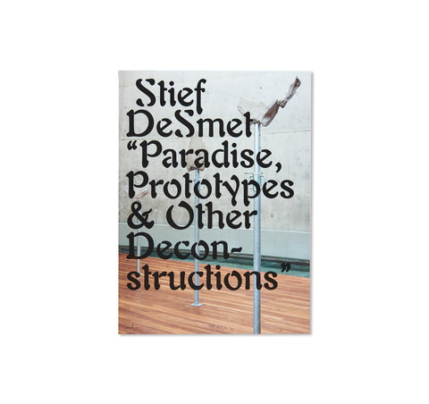 PARADISE, PROTOTYPES & OTHER DECONSTRUCTIONS by Stief DeSmet