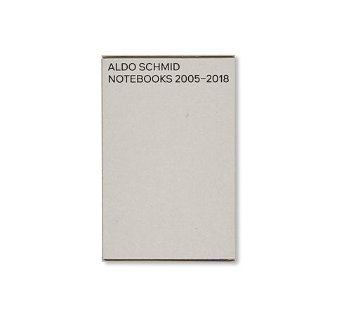 NOTEBOOKS 2005–2018 by Aldo Schmid